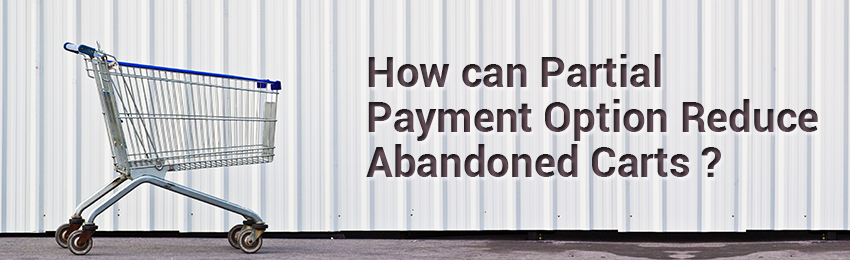 Partial Payment Option Reduce Abandoned Carts