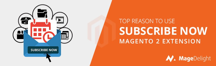 5 Reasons To Use Subscribe Now Extension from MageDelight